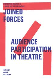 Joined Forces - Audience Participation in Theatre. Performing Urgencies #3