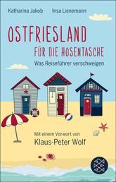 Ostfriesland für die Hosentasche - Was Reiseführer verschweigen - Mit einem Vorwort von Klaus-Peter Wolf