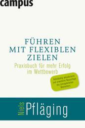 Führen mit flexiblen Zielen - Praxisbuch für mehr Erfolg im Wettbewerb