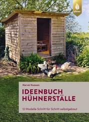 Ideenbuch Hühnerställe - 12 Modelle Schritt für Schritt selbstgebaut