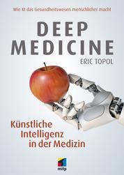 Deep Medicine - Künstliche Intelligenz in der Medizin.Wie KI das Gesundheitswesen menschlicher macht