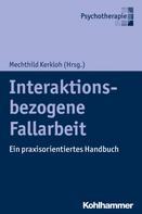 Mechthild Kerkloh: Interaktionsbezogene Fallarbeit