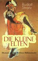 Rudolf Stratz: Die kleine Elten (Roman aus der Berliner Bühnenwelt)