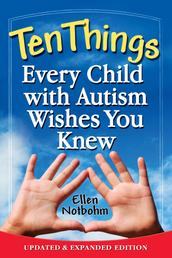 Ten Things Every Child with Autism Wishes You Knew - Updated and Expanded Edition