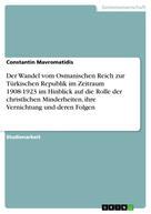 Constantin Mavromatidis: Der Wandel vom Osmanischen Reich zur Türkischen Republik im Zeitraum 1908-1923 im Hinblick auf die Rolle der christlichen Minderheiten, ihre Vernichtung und deren Folgen
