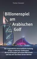 Thorben Olszewski: Billionenspiel am Arabischen Golf ★★★