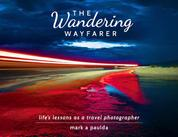 The Wandering Wayfarer - Life's Lessons As A Travel Photographer