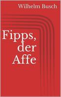 Wilhelm Busch: Fipps, der Affe ★★★
