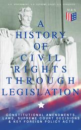 A History of Civil Rights Through Legislation: Constitutional Amendments, Laws, Supreme Court Decisions & Key Foreign Policy Acts - Declaration of Independence, U.S. Constitution, Bill of Rights, Complete Amendments, The Federalist Papers, Gettysburg Address, Voting Rights Act, Social Security Act, Loving v. Virginia and more