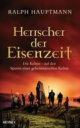 Herrscher der Eisenzeit - Die Kelten - Auf den Spuren einer geheimnisvollen Kultur