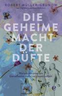 Robert Müller-Grünow: Die geheime Macht der Düfte