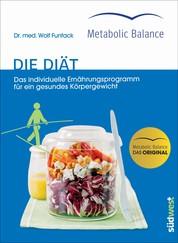Metabolic Balance® - Die Diät (Neuausgabe) - Das individuelle Ernährungsprogramm für ein gesundes Körpergewicht