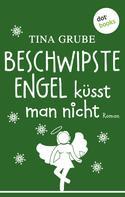 Tina Grube: Beschwipste Engel küsst man nicht ★★★★