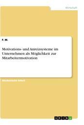 Motivations- und Anreizsysteme im Unternehmen als Möglichkeit zur Mitarbeitermotivation