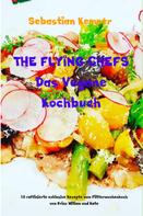 Sebastian Kemper: THE FLYING CHEFS Das Vegane Kochbuch