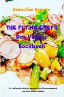 Sebastian Kemper: THE FLYING CHEFS Das Vegane Kochbuch