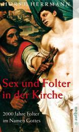 Sex und Folter in der Kirche - 2000 Jahre Folter im Namen Gottes