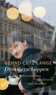 Bernd-Lutz Lange: Dämmerschoppen ★★★★★