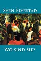 Sven Elvestad: Wo sind sie?