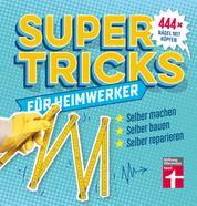 Supertricks für Heimwerker - 444 praktische Life Hacks– Renovieren, Bauen, Reparieren und Upcycling von Stiftung Warentest