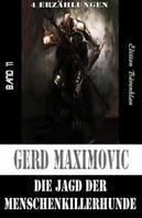 Gerd Maximovic: Die Jagd der Menschenkillerhunde