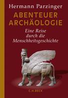 Hermann Parzinger: Abenteuer Archäologie ★★★★