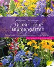 Große Liebe Blumengarten - Tipps, Tricks, Knowhow und Inspirationen für Ihr Paradies. Das Praxisbuch für Garten-Neulinge und Profis