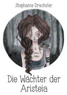 Stephanie Drechsler: Die Wächter der Aristeia ★★★