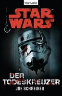 Joe Schreiber: Star Wars. Der Todeskreuzer. Roman ★★★★