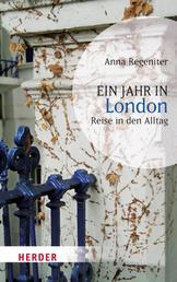 Ein Jahr in London - Reise in den Alltag