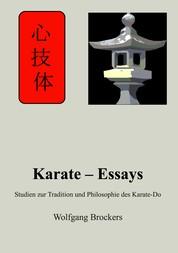 Karate – Essays - Studien zur Tradition und Philosophie des Karate – Do