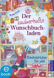 Der zauberhafte Wunschbuchladen 3 - Schokotörtchen für alle!