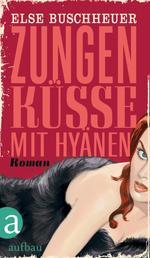 Zungenküsse mit Hyänen - Roman