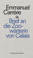 Emmanuel Carrère: Brief an eine Zoowärterin aus Calais ★★★★★