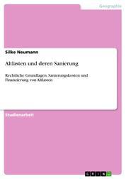 Altlasten und deren Sanierung - Rechtliche Grundlagen, Sanierungskosten und Finanzierung von Altlasten