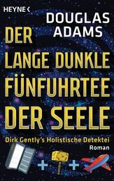 Der lange dunkle Fünfuhrtee der Seele - Dirk Gently's Holistische Detektei