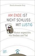 Harald-Alexander Korp: Am Ende ist nicht Schluss mit lustig ★★★★★