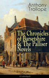 Anthony Trollope: The Chronicles of Barsetshire & The Palliser Novels (Unabridged) - The Warden + The Barchester Towers + Doctor Thorne + Framley Parsonage + The Small House at Allington + The Last Chronicle of Barset + Can You Forgive Her? + The Prime Minister + Eustace Diamonds…