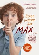 Anna Maria Sanders: Schon wieder hat Max ...