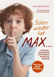 Schon wieder hat Max ... - Therapie, Medikation und andere komische Wörter