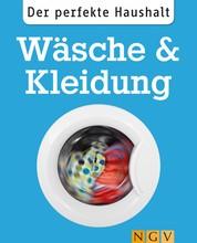 Der perfekte Haushalt: Wäsche & Kleidung - Die wichtigsten Haushaltstipps zum Waschen, Trocknen und zur Textilpflege