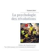 Gustave LeBon: La psychologie des révolutions