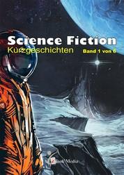 Science Fiction Kurzgeschichten - Band 1/6 - Band 1 von 6