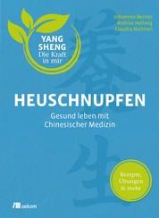 Heuschnupfen - Gesund leben mit Chinesischer Medizin: Rezepte, Übungen & mehr