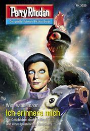 "Perry Rhodan 3025: Ich erinnere mich - Perry Rhodan-Zyklus ""Mythos"""