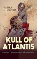 Robert E. Howard: KULL OF ATLANTIS - Complete Fantasy & Action-Adventure Series