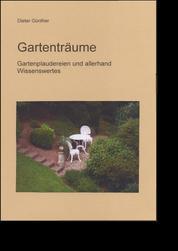 Gartenträume - Garteplaudereien und allerhand Wissenswertes