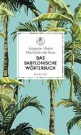 Joaquim Maria Machado de Assis: Das babylonische Wörterbuch ★★★★