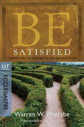 Be Satisfied (Ecclesiastes) - Looking for the Answer to the Meaning of Life