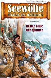 Seewölfe - Piraten der Weltmeere 10 - In der Falle der Spanier